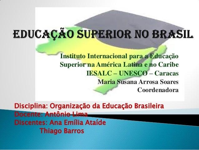 Instituto Internacional para a Educação Superior na América Latina e no Caribe IESALC – UNESCO – Caracas Maria Susana Arro...