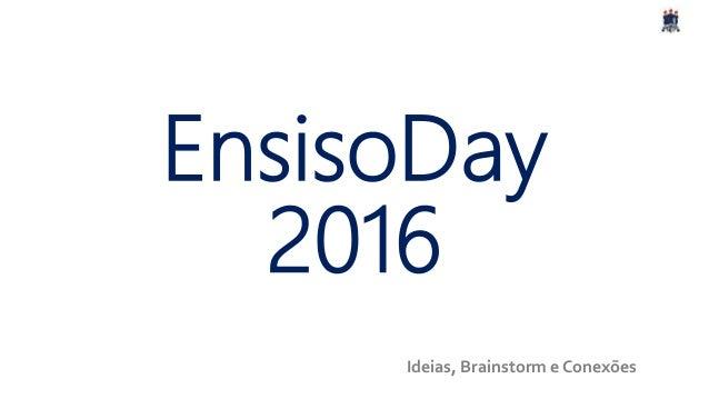 Ideias, Brainstorm e Conexões EnsisoDay 2016