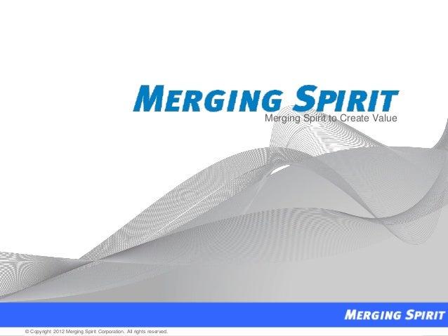 1© Copyright 2012 Merging Spirit Corporation. All rights reserved.© Copyright 2012 Merging Spirit Corporation. All rights ...
