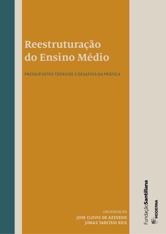 Reestruturação do Ensino Médio pressupostos teóricos e desafios da prática Organização Jose Clovis de Azevedo Jonas Tarcís...
