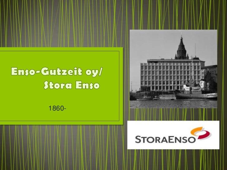 Enso-Gutzeit oy/            Stora Enso<br />1860-     <br />