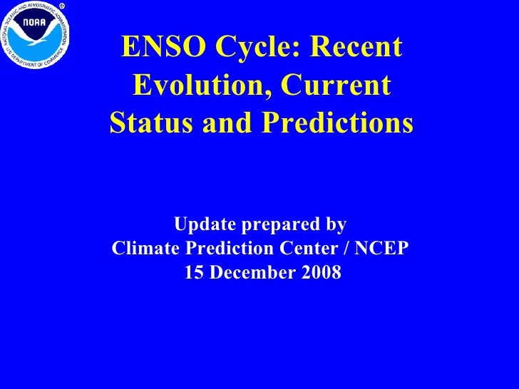 ENSO Cycle: Recent Evolution, Current Status and Predictions Update prepared by Climate Prediction Center / NCEP 15 Decemb...