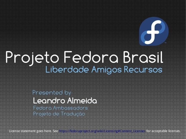 Projeto Fedora Brasil                        Liberdade Amigos Recursos               Presented by                Leandro A...