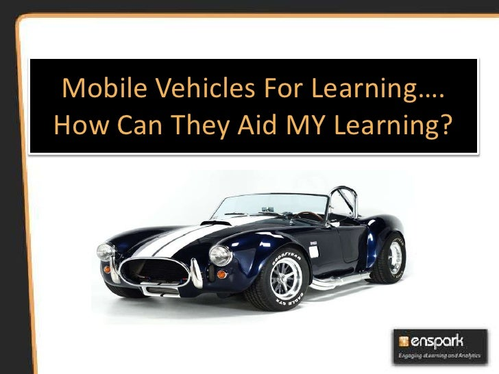 Mobile Vehicles For Learning….How Can They Aid MY Learning?<br />