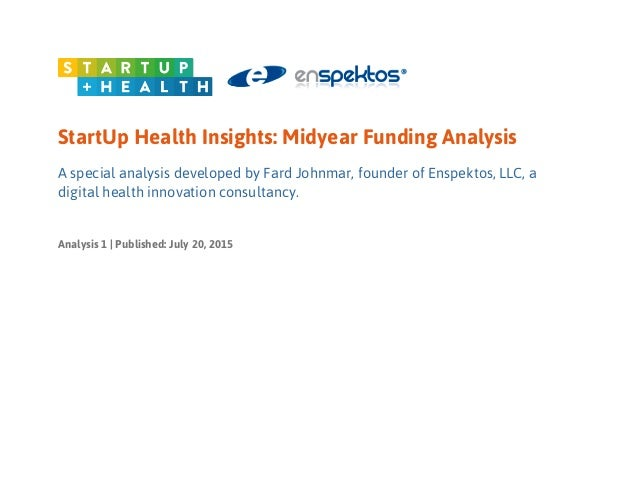 StartUp Health Insights: Midyear Funding Analysis A special analysis developed by Fard Johnmar, founder of Enspektos, LLC,...