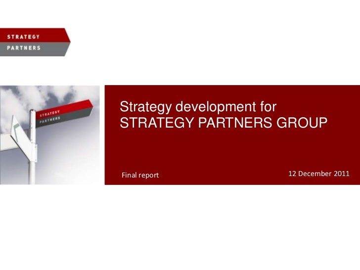 Strategy development forSTRATEGY PARTNERS GROUPFinal report       12 December 2011