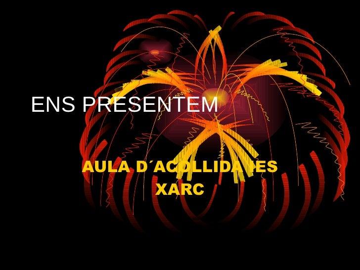 ENS PRESENTEM AULA D´ACOLLIDA IES XARC