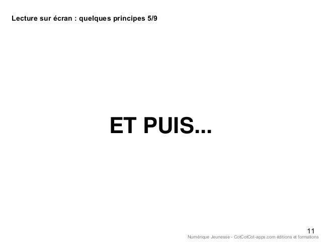 ET PUIS... 11 Lecture sur écran : quelques principes 5/9 Numérique Jeunesse - CotCotCot-apps.com éditions et formations