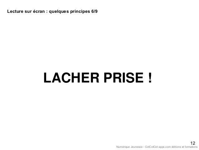 LACHER PRISE ! 12 Lecture sur écran : quelques principes 6/9 Numérique Jeunesse - CotCotCot-apps.com éditions et formations