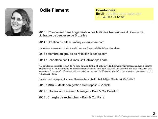 2 Numérique Jeunesse - CotCotCot-apps.com éditions et formations Coordonnées Email : odile@cotcotcot-apps.com T. : +32 473...