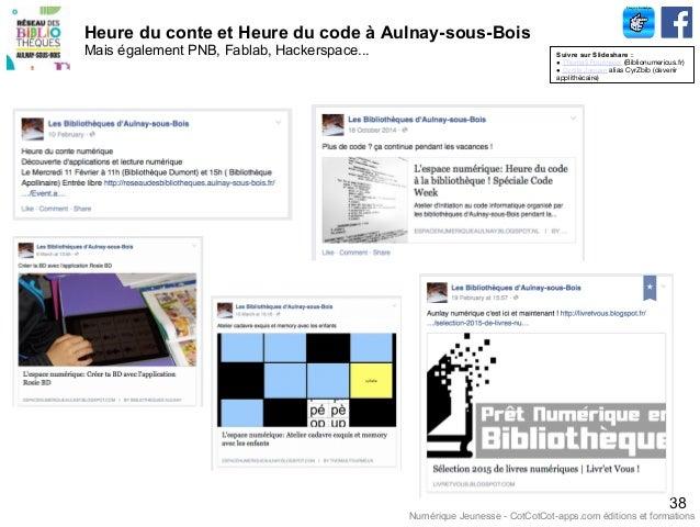 Heure du conte et Heure du code à Aulnay-sous-Bois Mais également PNB, Fablab, Hackerspace... 38 Suivre sur Slideshare : ●...