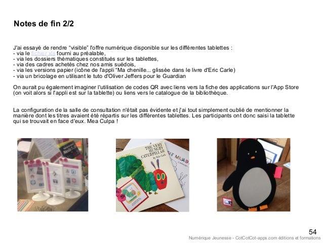 """54 Notes de fin 2/2 J'ai essayé de rendre """"visible"""" l'offre numérique disponible sur les différentes tablettes : - via le ..."""