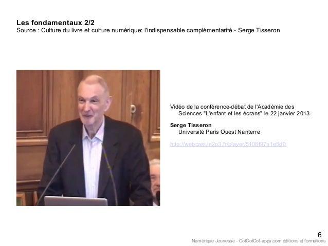 Les fondamentaux 2/2 Source : Culture du livre et culture numérique: l'indispensable complémentarité - Serge Tisseron 6 Vi...