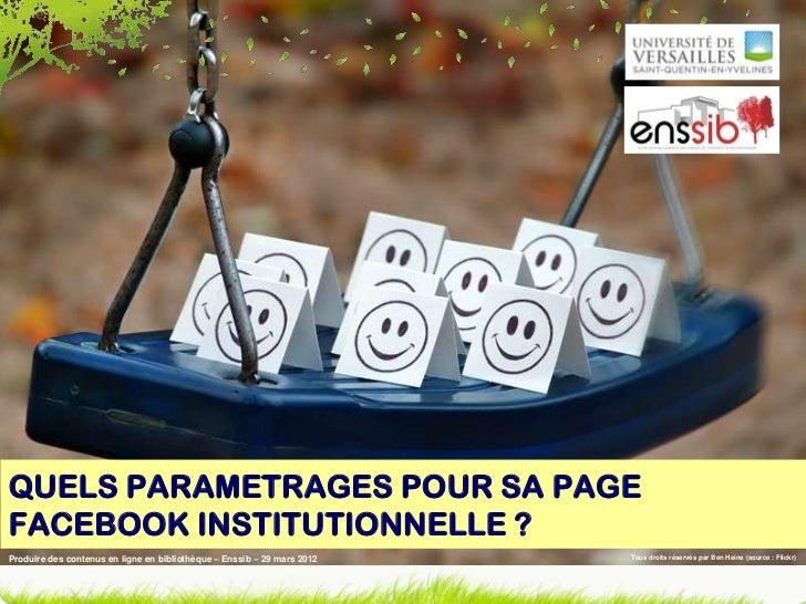 QUELS PARAMETRAGES POUR SA PAGEFACEBOOK INSTITUTIONNELLE ?Produire des contenus en ligne en bibliothèque – Enssib – 29 mar...