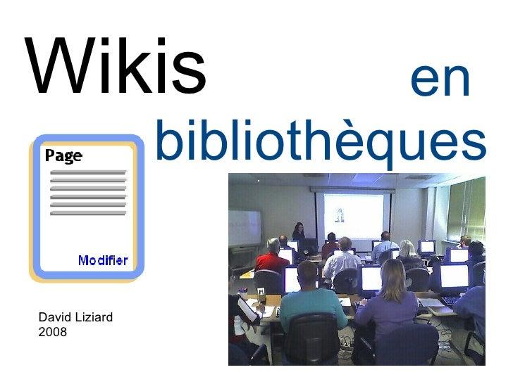 Wikis                     en                 bibliothèques  David Liziard 2008