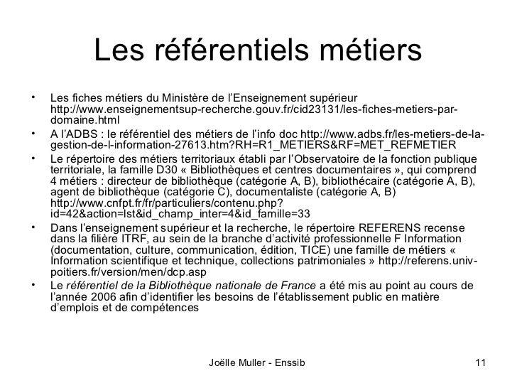 Les référentiels métiers•   Les fiches métiers du Ministère de l'Enseignement supérieur    http://www.enseignementsup-rech...