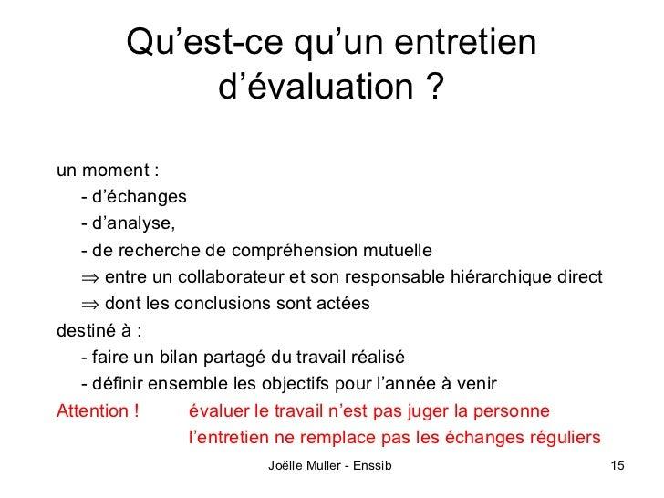 Qu'est-ce qu'un entretien             d'évaluation ?un moment :   - d'échanges   - d'analyse,   - de recherche de compréhe...