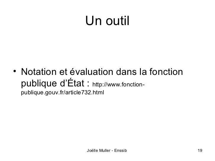 Un outil• Notation et évaluation dans la fonction  publique d'État : http://www.fonction- publique.gouv.fr/article732.html...