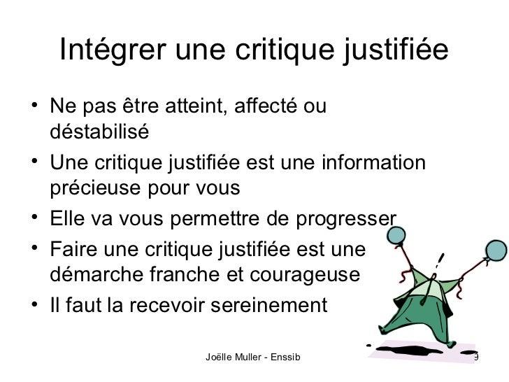 Intégrer une critique justifiée• Ne pas être atteint, affecté ou  déstabilisé• Une critique justifiée est une information ...