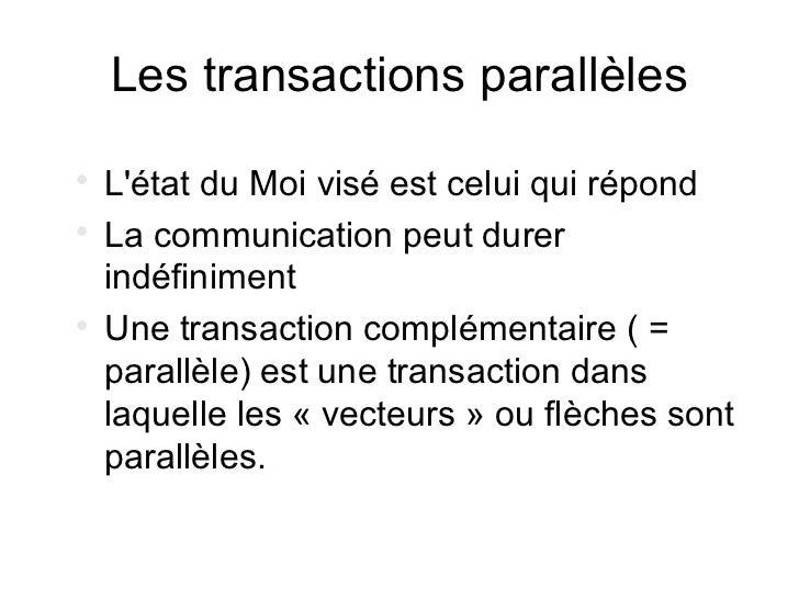 Les transactions parallèles    Létat du Moi visé est celui qui répond    La communication peut durer    indéfiniment   ...