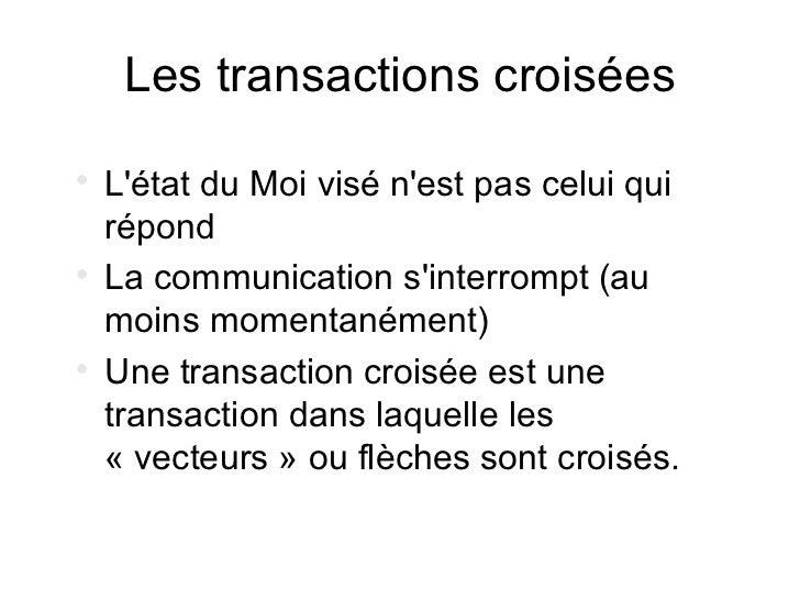 Les transactions croisées    Létat du Moi visé nest pas celui qui    répond    La communication sinterrompt (au    moins...