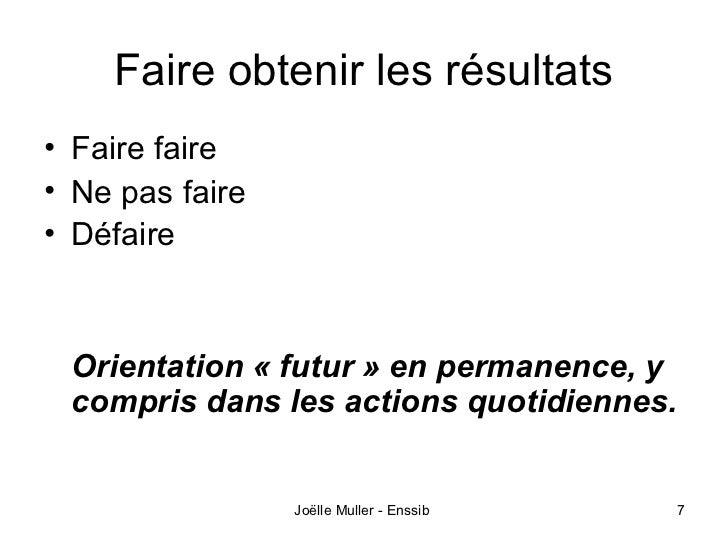 Faire obtenir les résultats• Faire faire• Ne pas faire• Défaire Orientation « futur » en permanence, y compris dans les ac...