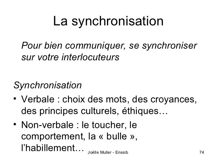 La synchronisation Pour bien communiquer, se synchroniser sur votre interlocuteursSynchronisation• Verbale : choix des mot...