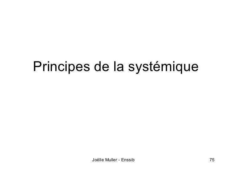 Principes de la systémique         Joëlle Muller - Enssib   75