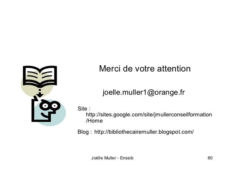 Merci de votre attention          joelle.muller1@orange.frSite :    http://sites.google.com/site/jmullerconseilformation  ...