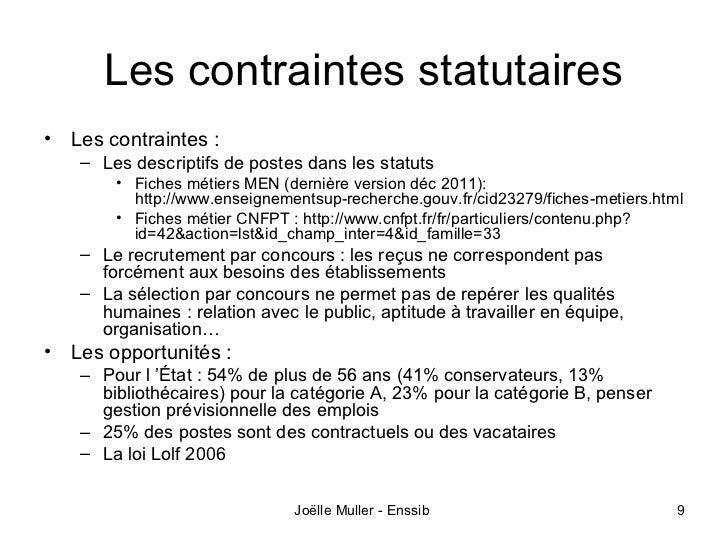 Les contraintes statutaires•   Les contraintes :     – Les descriptifs de postes dans les statuts         • Fiches métiers...