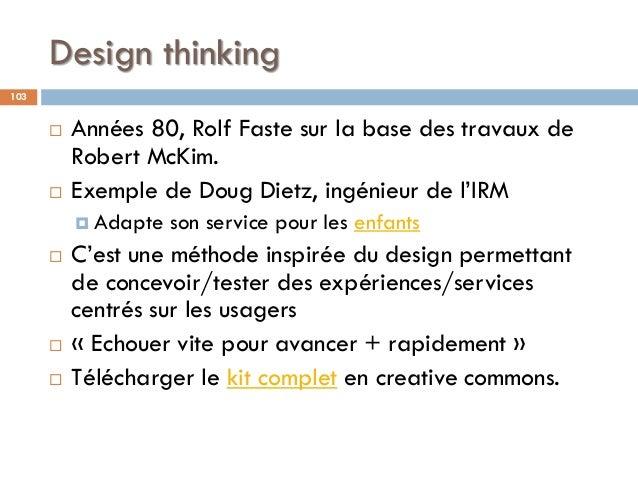 Design thinking 103  Années 80, Rolf Faste sur la base des travaux de Robert McKim.  Exemple de Doug Dietz, ingénieur de...
