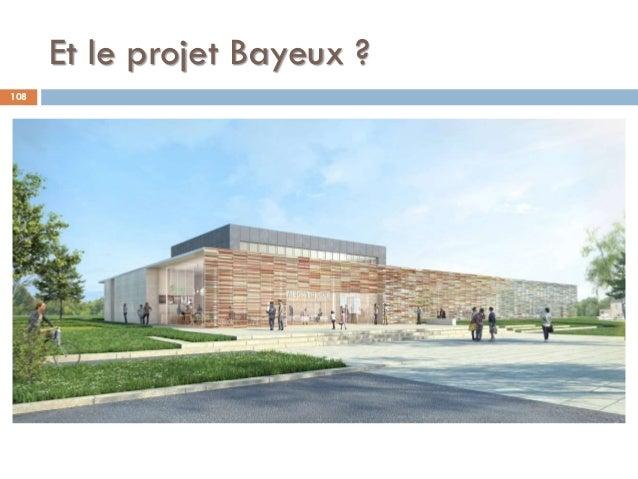 Et le projet Bayeux ? 108