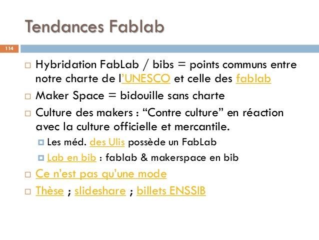 Tendances Fablab 114  Hybridation FabLab / bibs = points communs entre notre charte de l'UNESCO et celle des fablab  Mak...