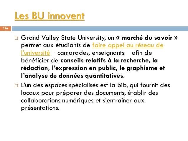 Les BU innovent 116  Grand Valley State University, un « marché du savoir » permet aux étudiants de faire appel au réseau...