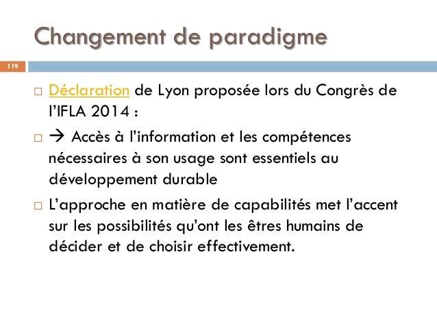 Changement de paradigme 119  Déclaration de Lyon proposée lors du Congrès de l'IFLA 2014 :   Accès à l'information et l...