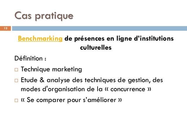 Cas pratique Benchmarking de présences en ligne d'institutions culturelles Définition :  Technique marketing  Etude & an...