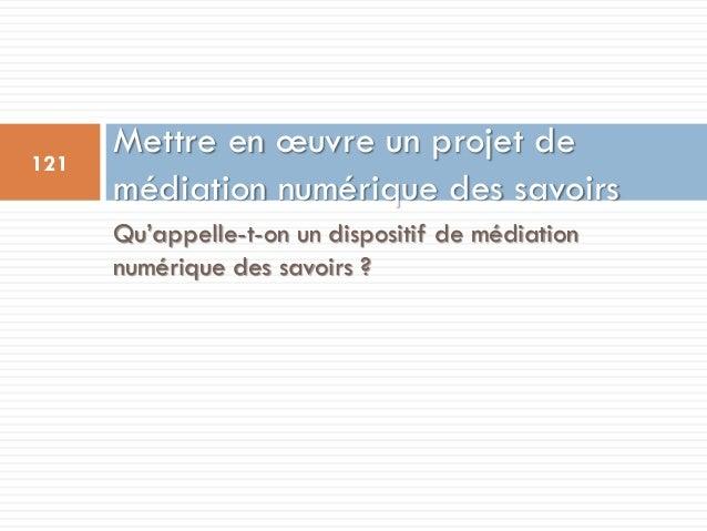 Qu'appelle-t-on un dispositif de médiation numérique des savoirs ? Mettre en œuvre un projet de médiation numérique des sa...