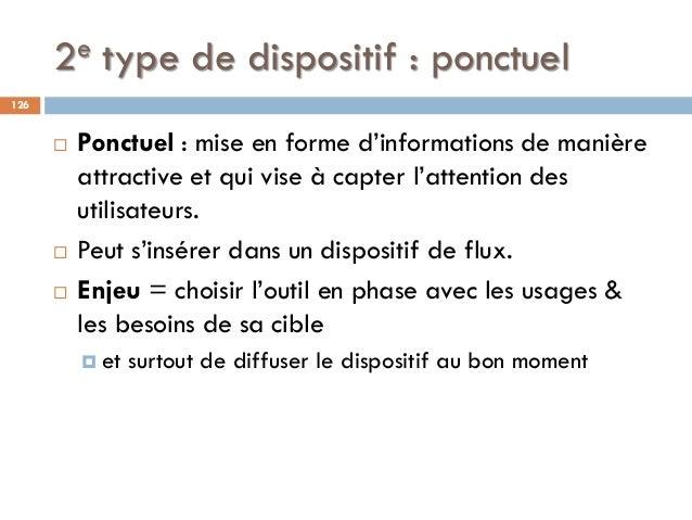 2e type de dispositif : ponctuel  Ponctuel : mise en forme d'informations de manière attractive et qui vise à capter l'at...
