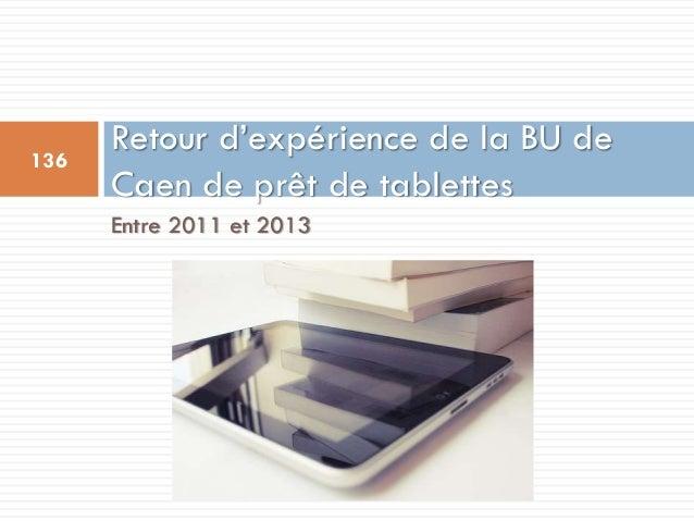Entre 2011 et 2013 Retour d'expérience de la BU de Caen de prêt de tablettes 136