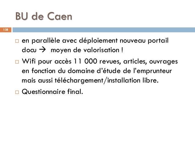 BU de Caen 138  en parallèle avec déploiement nouveau portail docu  moyen de valorisation !  Wifi pour accès 11 000 rev...