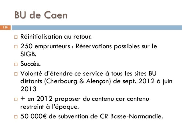 BU de Caen 139  Réinitialisation au retour.  250 emprunteurs : Réservations possibles sur le SIGB.  Succès.  Volonté d...