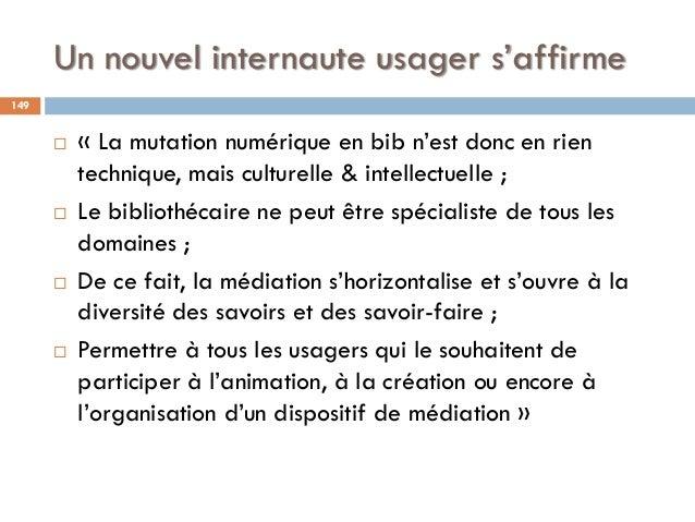 Un nouvel internaute usager s'affirme  « La mutation numérique en bib n'est donc en rien technique, mais culturelle & int...