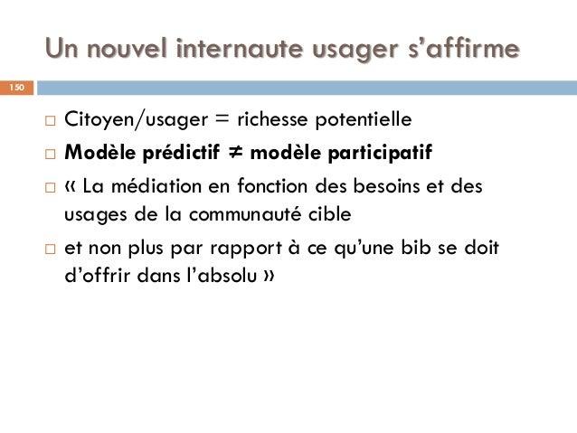 Un nouvel internaute usager s'affirme  Citoyen/usager = richesse potentielle  Modèle prédictif ≠ modèle participatif  «...