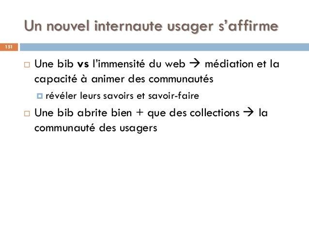 Un nouvel internaute usager s'affirme  Une bib vs l'immensité du web  médiation et la capacité à animer des communautés ...