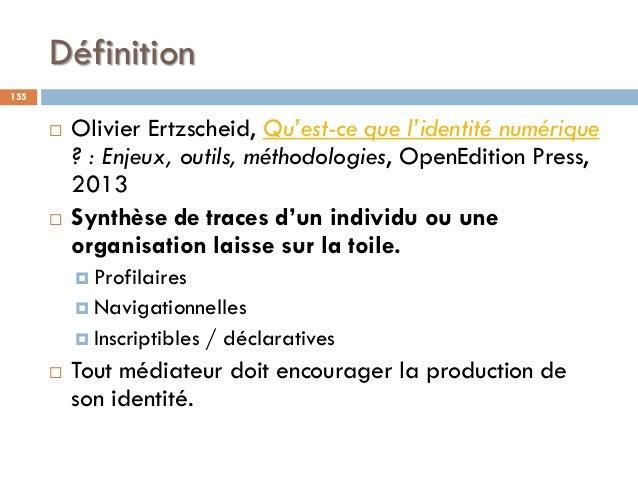 Définition 155  Olivier Ertzscheid, Qu'est-ce que l'identité numérique ?: Enjeux, outils, méthodologies, OpenEdition Pre...