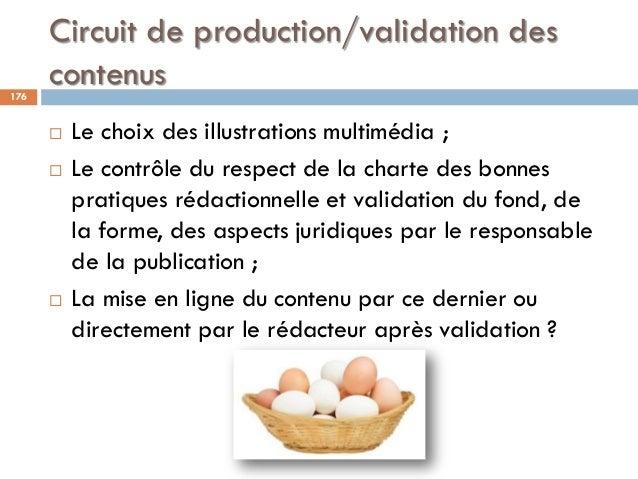 Circuit de production/validation des contenus176  Le choix des illustrations multimédia ;  Le contrôle du respect de la ...