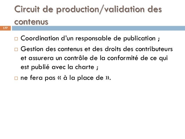 Circuit de production/validation des contenus177  Coordination d'un responsable de publication ;  Gestion des contenus e...