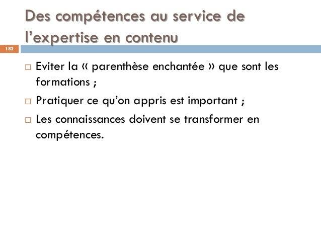 Des compétences au service de l'expertise en contenu182  Eviter la « parenthèse enchantée » que sont les formations ;  P...