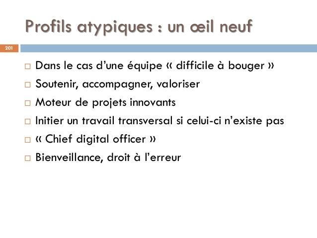Profils atypiques : un œil neuf 201  Dans le cas d'une équipe « difficile à bouger »  Soutenir, accompagner, valoriser ...