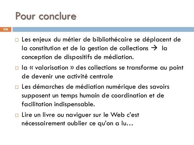 Pour conclure 206  Les enjeux du métier de bibliothécaire se déplacent de la constitution et de la gestion de collections...